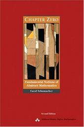 Chapter Zero: Fundamental Notions of Abstract Mathematics - Schumacher, Carol