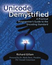 Unicode Demystified: A Practical Programmer's Guide to the Encoding Standard - Gillam, Richard