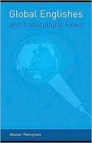 Global Englishes and Transcultural Flows - ALASTAIR PENNYCOOK