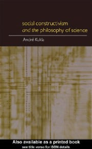 Social Constructivism and the Philosophy of Science - Andre Kukla