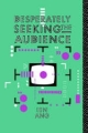 Desperately Seeking the Audience - Ien Ang