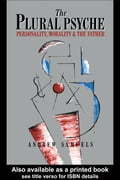 The Plural Psyche: Personality, Morality and the Father - Samuels, Andrew