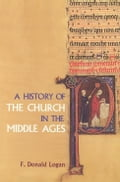 A History of the Church in the Middle Ages - Logan, F. Donald