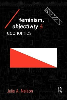Feminism, Objectivity and Economics - Julie Nelson