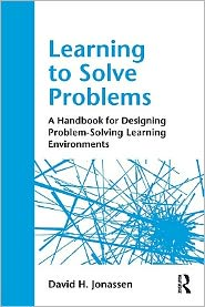 Learning to Solve Problems: A Handbook for Designing Problem-Solving Learning Environments - David Jonassen