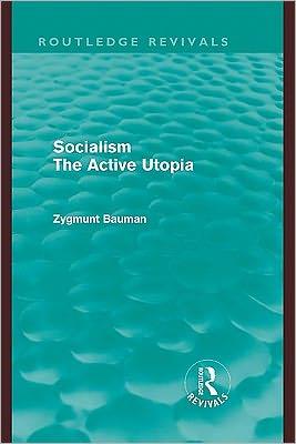 Socialism the Active Utopia (Routledge Revivals) - Zygmunt Bauman