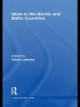 Islam in the Nordic and Baltic Countries - Edited by Goran Larsson