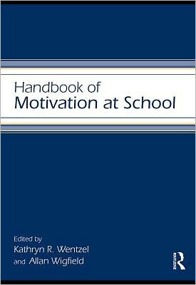 Handbook of Motivation at School - Edited by Kathryn Wentzel, Allan Wigfield