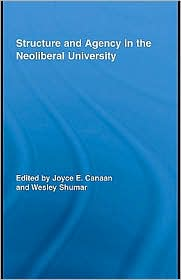 Structure and Agency in the Neoliberal University - Edited by Joyce E. Canaan, Wesley Shumar