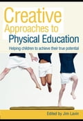 Creative Approaches to Physical Education: Helping Children to Achieve Their True Potential - Lavin, Jim