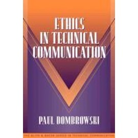 Ethics in Technical Communication (Part of the Allyn & Bacon Series in Technical Communication) - Paul M. Dombrowski