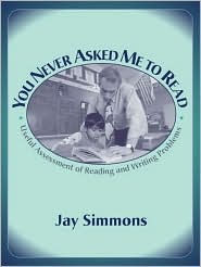 You Never Asked Me to Read: Useful Assessment of Reading and Writing Problems - Jay Simmons