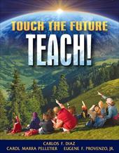 Touch the Future... Teach! - Diaz, Carlos F. / Provenzo, Eugene F., JR / Pelletier, Carol M.