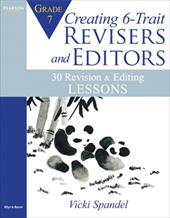 Creating 6-Trait Revisers and Editors for Grade 7: 30 Revision and Editing Lessons - Spandel, Vicki
