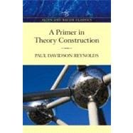 Primer in Theory Construction: An A&B Classics Edition - Davidson Reynolds; Paul