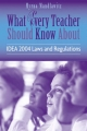 What Every Teacher Should Know About IDEA 2004 Laws and Regulations - Myrna Mandlawitz