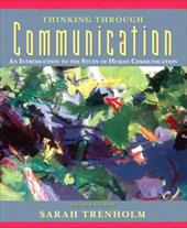 Thinking Through Communication: An Introduction to the Study of Human Communication - Trenholm, Sarah