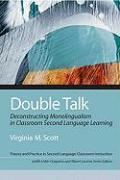 Double Talk: Deconstructing Monolingualism in Classroom Second Language Learning
