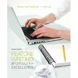 Feature Writing: The Pursuit of Excellence - Edward Jay Friedlander