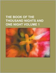 The Book of the Thousand Nights and One Night (Volume 1)