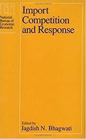 Import Competition and Response - Bhagwati, Jagdish N.