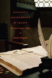 Galileo's Instruments of Credit: Telescopes, Images, Secrecy - Biagioli, Mario