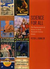 Science for All: The Popularization of Science in Early Twentieth-Century Britain - Bowler, Peter J.