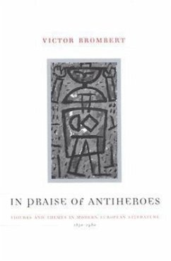 In Praise of Antiheroes: Figures and Themes in Modern European Literature, 1830-1980 - Brombert, Victor H.