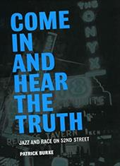 Come in and Hear the Truth: Jazz and Race on 52nd Street - Burke, Patrick Lawrence