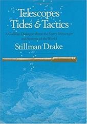 Telescopes, Tides, and Tactics: A Galilean Dialogue about the Starry Messenger and Systems of the World - Drake, Stillman