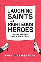 Laughing Saints and Righteous Heroes: Emotional Rhythms in Social Movement Groups - Effler, Erika Summers