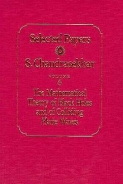 Selected Papers, Volume 6: The Mathematical Theory of Black Holes and of Colliding Plane Waves - Chandrasekhar, S.