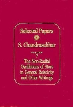 Selected Papers, Volume 7: The Non-Radial Oscillations of Stars in General Relativity and Other Writings - Chandrasekhar, S.