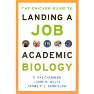 The Chicago Guide to Landing a Job in Academic Biology - Chandler, C. Ray