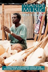 Mande Music: Traditional and Modern Music of the Maninka and Mandinka of Western Africa - Eric Charry