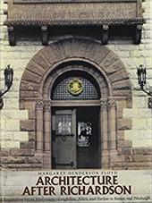 Architecture After Richardson: Regionalism Before Modernism--Longfellow, Alden, and Harlow in Boston and Pittsburgh - Floyd, Margaret Henderson