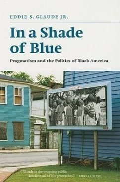 In a Shade of Blue: Pragmatism and the Politics of Black America - Glaude, Eddie S. , Jr.