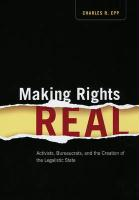 Making Rights Real: Activists, Bureaucrats, and the Creation of the Legalistic State