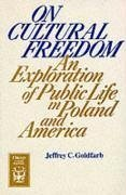 On Cultural Freedom: An Exploration of Public Life in Poland and America - Goldfarb, Jeffrey