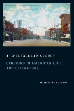 A Spectacular Secret: Lynching in American Life and Literature - Goldsby, Jacqueline