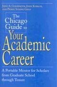 The Chicago Guide to Your Academic Career: A Portable Mentor for Scholars from Graduate School Through Tenure - Goldsmith, John A. Komlos, John Gold, Penny Schine