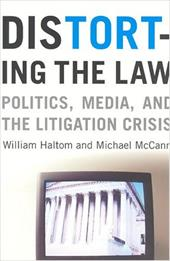 Distorting the Law: Politics, Media, and the Litigation Crisis - Haltom, William / McCann, Michael
