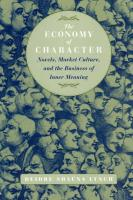 The Economy of Character Economy of Character Economy of Character: Novels, Market Culture, and the Business of Inner Meaning Novels, Market Culture,
