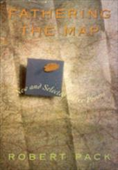 Fathering the Map Fathering the Map Fathering the Map: New and Selected Later Poems New and Selected Later Poems New and Selected - Pack, Robert