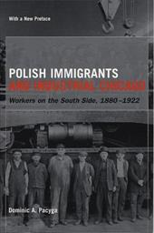 Polish Immigrants and Industrial Chicago: Workers on the South Side, 1880-1922 - Pacyga, Dominic A.