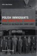 Polish Immigrants and Industrial Chicago: Workers on the South Side, 1880-1922