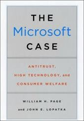 The Microsoft Case: Antitrust, High Technology, and Consumer Welfare - Page, William H. / Lopatka, John E.