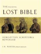 The Lost Bible: Forgotten Scriptures Revealed