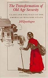 The Transformation of Old Age Security: Class and Politics in the American Welfare State - Quadagno, Jill