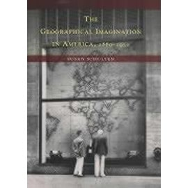 The Geographical Imagination in America, 1880-1950 - Susan Schulten